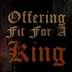 Offering Fit For A King