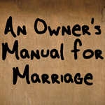 An Owner's Manual for Marriage
