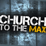 Church to the Max Part 5