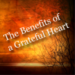 The Benefits of a Grateful Heart