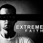 Extreme Faith Part 1